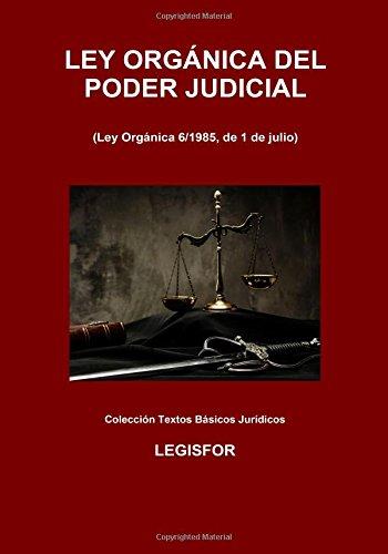 Ley Orgánica del Poder Judicial: 4.ª edición (2017). Colección Textos Básicos Jurídicos por Legisfor