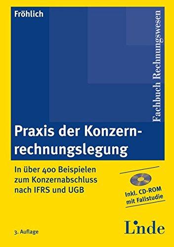 Praxis der Konzernrechnungslegung: In über 400 Beispielen zum Konzernabschluss nach IFRS und UGB (Linde Lehrbuch)