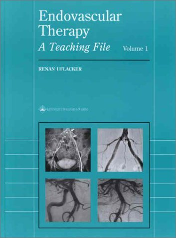 Endovascular Therapy: A Teaching File of Interventional Radiology, Volume 1 by Renan Uflacker MD (2001-12-15)