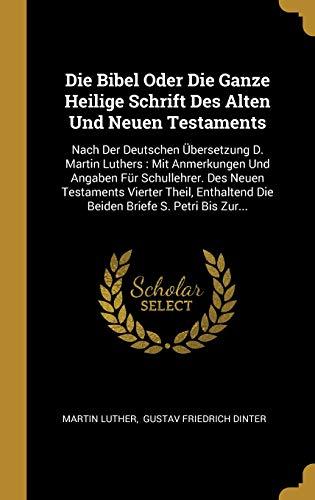Die Bibel Oder Die Ganze Heilige Schrift Des Alten Und Neuen Testaments: Nach Der Deutschen Übersetzung D. Martin Luthers: Mit Anmerkungen Und Angaben