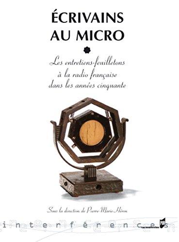 Écrivains au micro: Les entretiens feuilletons à la radio française dans les années cinquante (Interférences) par Pierre-Marie Héron