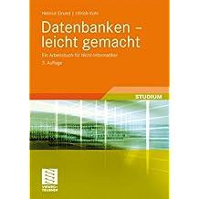 Datenbanken - Leicht Gemacht: Ein Arbeitsbuch für Nicht-Informatiker (Informatik & Praxis) (German Edition)