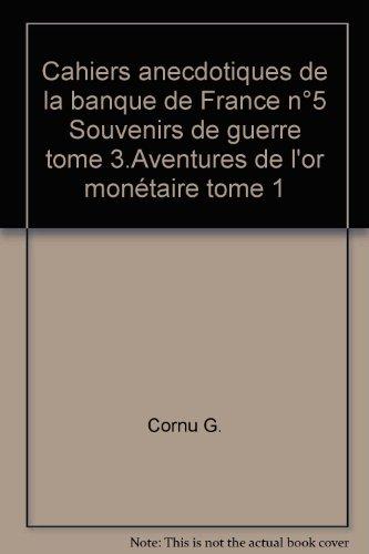 Cahiers anecdotiques de la banque de France n°5 Souvenirs de guerre tome 3.Aventures de l'or monétaire tome 1