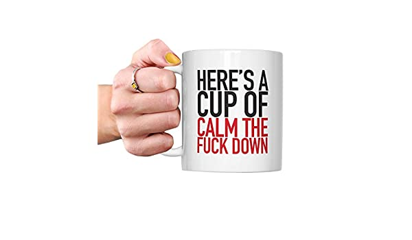 728340f1df8 Here's A Cup Of Calm The Fuck Down Mug - Profanity Gifts Humour ...