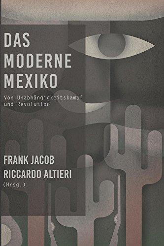 Das Moderne Mexiko: Von Unabhängigkeitskampf und Revolution
