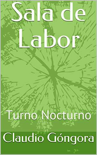 Sala de Labor: Turno Nocturno por Claudio Góngora