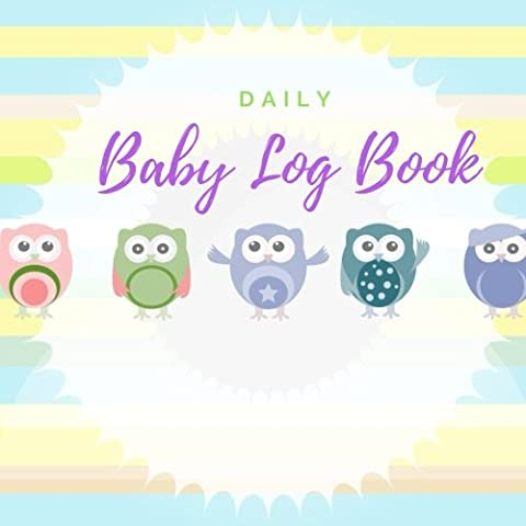 """Daily Baby Log Book: Owl Daily Childcare Journal, Health Record, Sleeping Schedule Log, Weaning Meal Recorder, Diaper Tracker 