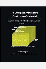 An Enterprise Architecture Development Framework: The Business Case, Best Practices and Strategic Planning for Building Your Enterprise Architecture Paperback