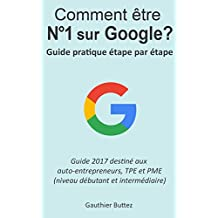Comment être numéro 1 sur Google: Guide pratique étape par étape pour micro/tpe/pme (French Edition)