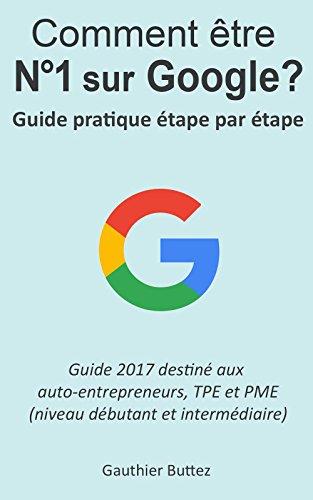Comment être numéro 1 sur Google: Guide pratique étape par étape pour micro/tpe/pme