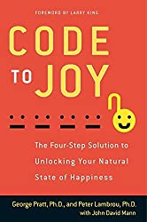 Code to Joy: The Four-Step Solution to Unlocking Your Natural State of Happiness by George Pratt (2012-04-24)