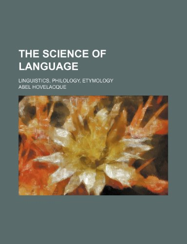 The science of language; linguistics, philology, etymology