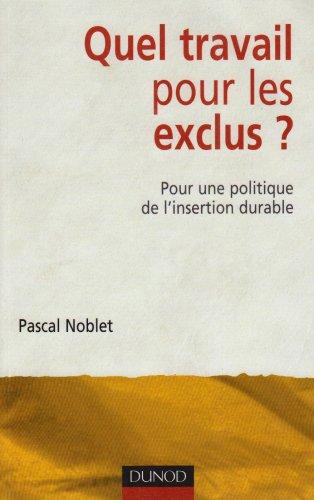 Quel travail pour les exclus ? : Pour une politique de l'insertion durable par Pascal Noblet
