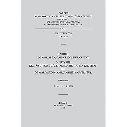 Histoire De Mar Abba, Catholicos De L'orient: Martyres De Mar Grigor, General En Chef Du Roi Khusro Ier Et De Mar Yazd-panah, Juge Et Gouverneur