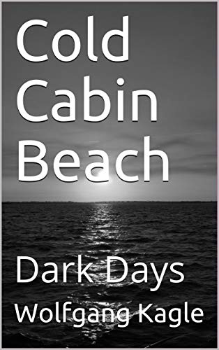Cold Cabin Beach: Dark Days (The story begins Book 1) (English Edition)
