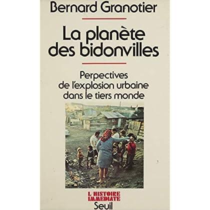 La Planète des bidonvilles: Perspectives de l'explosion urbaine dans le tiers-monde (L'histoire immédiate)