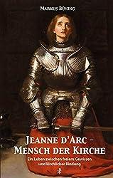 Jeanne d'Arc - Mensch der Kirche: Ein Leben zwischen freiem Gewissen und kirchlicher Bindung
