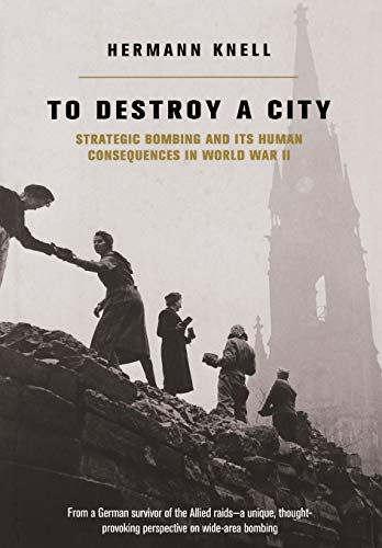 To Destroy A City: Strategic Bombing And Its Human Consequences In World War 2 (El-capo 2)