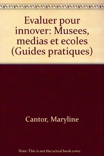 EVALUER POUR INNOVER. : Musées, médias et écoles