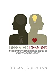 Defeated Demons: Freedom from Consciousness Parasites in Psychopathic Society (English Edition)