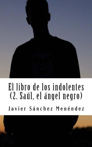El libro de los indolentes (2. Saul, el Angel negro): Volume 2