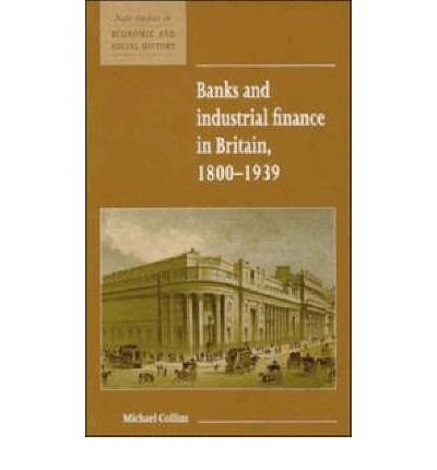 banks-and-industrial-finance-in-britain-1800-1939-author-michael-collins-sep-1995