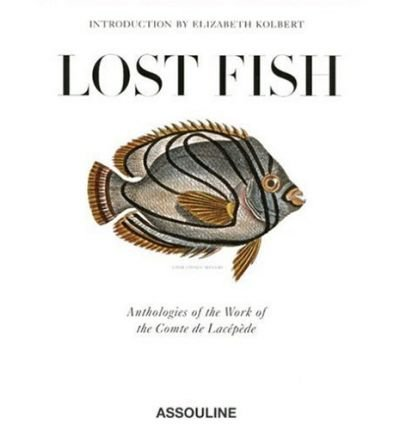 [(Lost Fish: Anthologies of the Work of the Comte de Lacepede * * )] [Author: Elizabeth Kolbert] [Jun-2009]