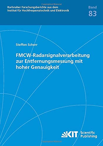 FMCW-Radarsignalverarbeitung zur Entfernungsmessung mit hoher Genauigkeit (Karlsruher Forschungsberichte aus dem Institut für Hochfrequenztechnik und Elektronik)