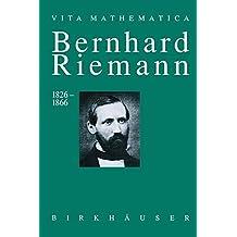 Bernhard Riemann 1826-1866: Wendepunkte in der Auffassung der Mathematik (Vita Mathematica)