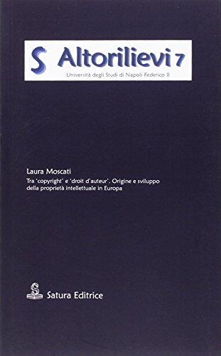 Tra copyright e droit d'auteur. Origine e sviluppo della propriet intellettuale in Europa