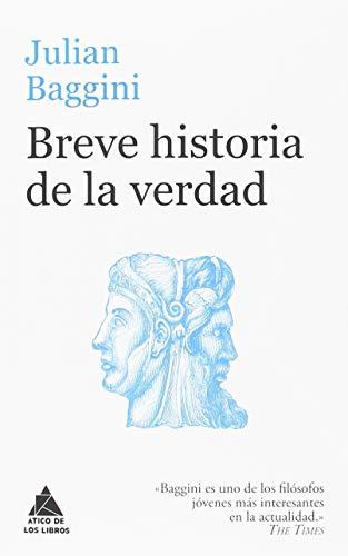 Breve historia de la verdad (Ático de los Libros) por Julian Baggini