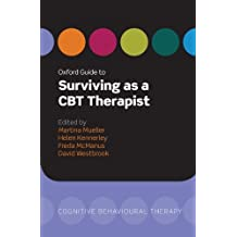 Oxford Guide to Surviving as a CBT Therapist (Oxford Guides to Cognitive Behavioural Therapy) by Martina Mueller (2010-07-15)
