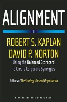 Alignment: Using the Balanced Scorecard to Create Corporate Synergies by [Kaplan, Robert S., Norton, David P.]
