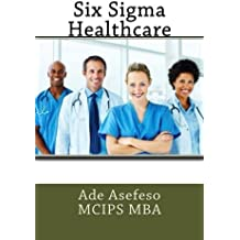 Six Sigma Healthcare by Ade Asefeso MCIPS MBA (2014-05-07)