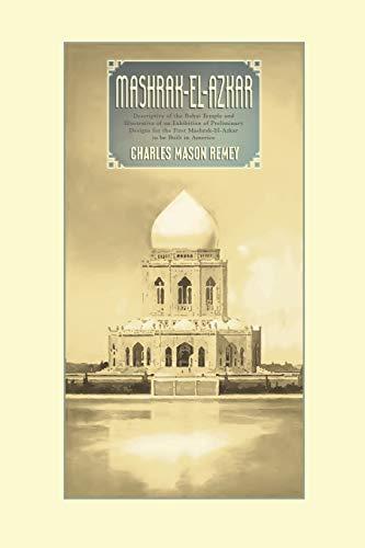 Mashrak-El-Azkar: Descriptive of the Bahai Temple and Illustrative of an Exhibition of Preliminary Designs for the First Mashrak-El-Azkar to Be Built in America por Charles Mason Remey
