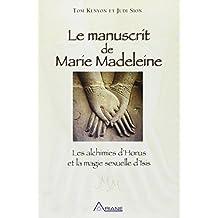 Le manuscrit de Marie Madeleine - Les alchimies d'Horus et la magie sexuelle d'Isis