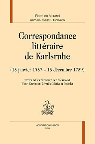 Correspondance littéraire de Karlsruhe : (15 janvier 1757-15 décembre 1759) par Pierre de Morand