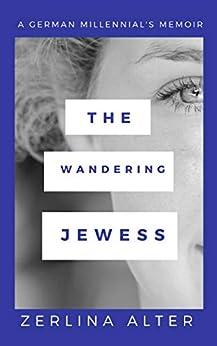 The Wandering Jewess: A German Millennial's Memoir (English Edition) par [Alter, Zerlina]