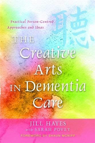 Creative Arts in Dementia Care por Jill Hayes