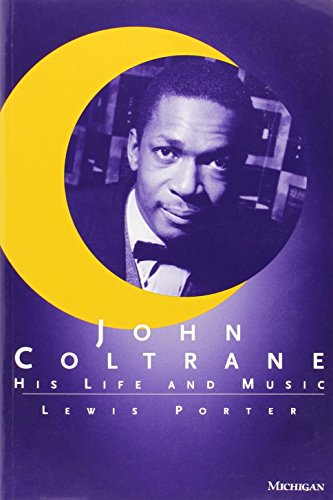 John Coltrane: His Life and Music (The Michigan American Music) por Lewis Porter
