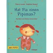 Hat Pia einen Pipimax?: Das Buch vom kleinen Unterschied