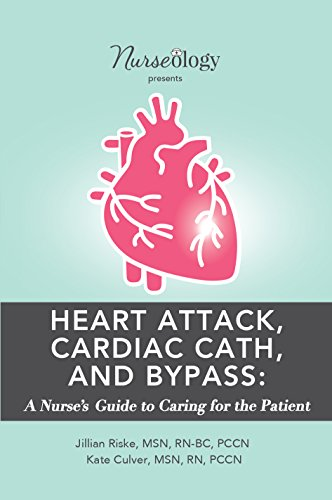 heart-attack-cardiac-cath-bypass-a-nurses-guide-to-caring-for-the-patient-english-edition