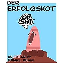 Der Erfolgskot: Ein eBook für Motivation und Erfolg (German Edition)