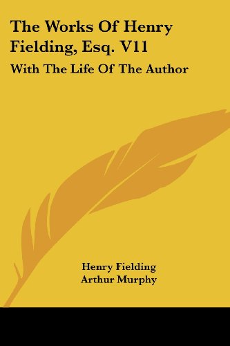 The Works of Henry Fielding, Esq. V11: With the Life of the Author