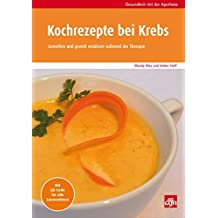 Kochrezepte bei Krebs: Genießen und gezielt ernähren während der Therapie (Gesundheit mit der Apotheke)