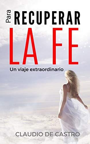 Para Recuperar la FE: Un libro que cambiará tu vida (Libros ...