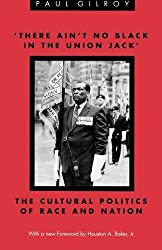 'There Ain't no Black in the Union Jack': The Cultural Politics of Race and Nation (Black Literature and Culture) by Paul Gilroy (1991-12-01)