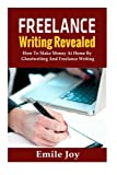 Freelance Writing Revealed: How To Make Money At Home By Ghostwriting And Freelance Writing (Freelance Writing, Ghostwriting) (Volume 1) by Emile Joy (2014-05-27)