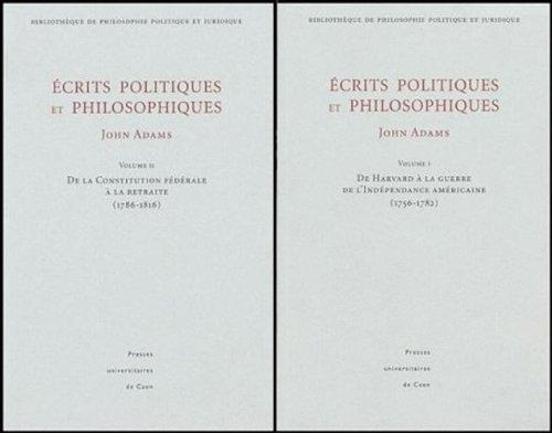 Ecrits politiques et philosophiques 2 volumes : Volume 1, de Harvard à la guerre de l'Indépendance américaine (1756-1782). Volume 2, De la Constitution fédérale à la retraite (1786-1816) par John Adams