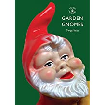 Garden Gnomes: A History (Shire Library) by Twigs Way (2009-06-10)